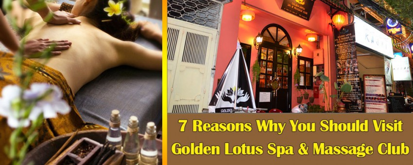 7 Reasons Why You Should Visit Golden Lotus Spa & Massage Club
